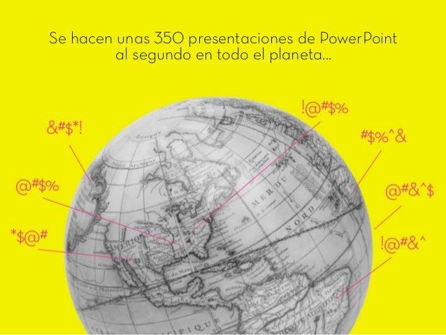 Se hacen unas 350 presentaciones de PowerPoint al segundo en todo el planeta...