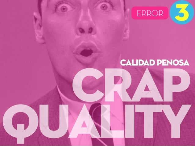 CRAP QUALITY 3MISTAKEERROR calidad penosa