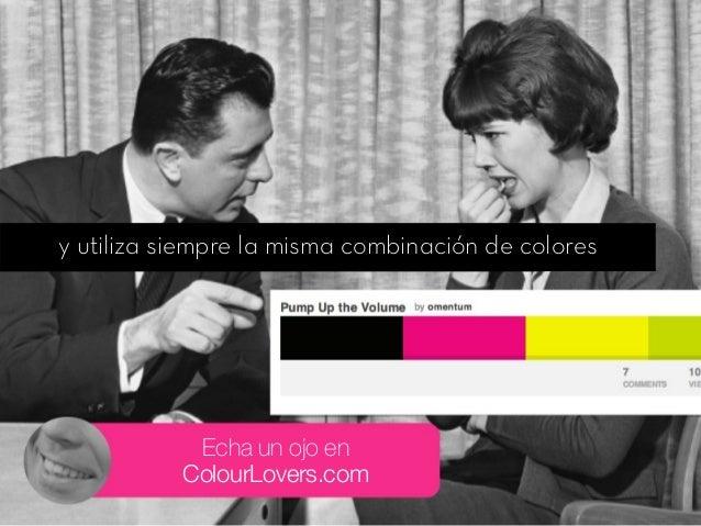 y utiliza siempre la misma combinación de colores Echa un ojo en ColourLovers.com