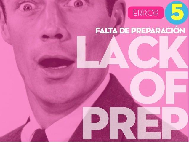 LACK OF PREP 5MISTAKEERROR FALTA DE PREPARACIÓN