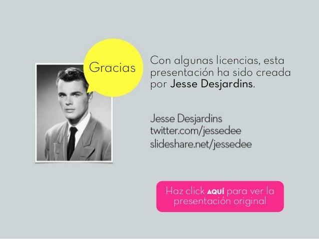 Gracias Con algunas licencias, esta presentación ha sido creada por Jesse Desjardins. Haz click aquí para ver la presentac...