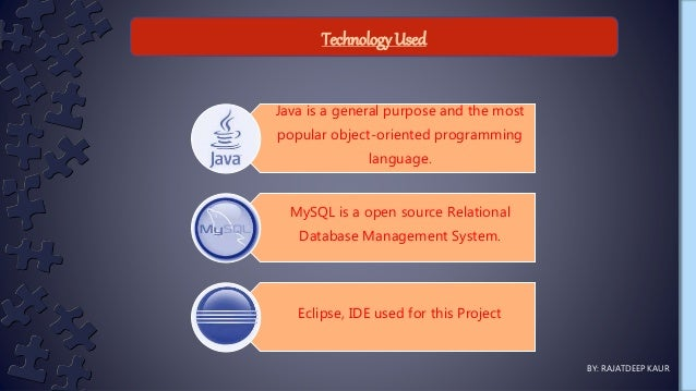 TechnologyUsed BY: RAJATDEEP KAUR Java is a general purpose and the most popular object-oriented programming language. MyS...