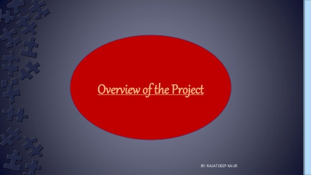 BY: RAJATDEEP KAUR Overview of the Project
