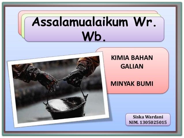 Assalamualaikum Wr. Wb. Siska Wardani NIM. 1305025015 KIMIA BAHAN GALIAN MINYAK BUMI