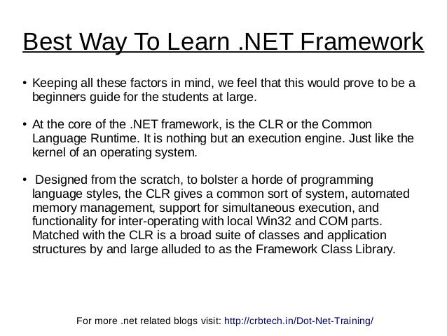 Best Way To Learn .NET Framework ● Keeping all these factors in mind, we feel that this would prove to be a beginners guid...