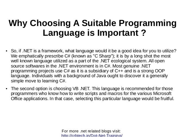 Why Choosing A Suitable Programming Language is Important ? ● So, if .NET is a framework, what language would it be a good...