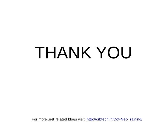 THANK YOU For more .net related blogs visit: http://crbtech.in/Dot-Net-Training/
