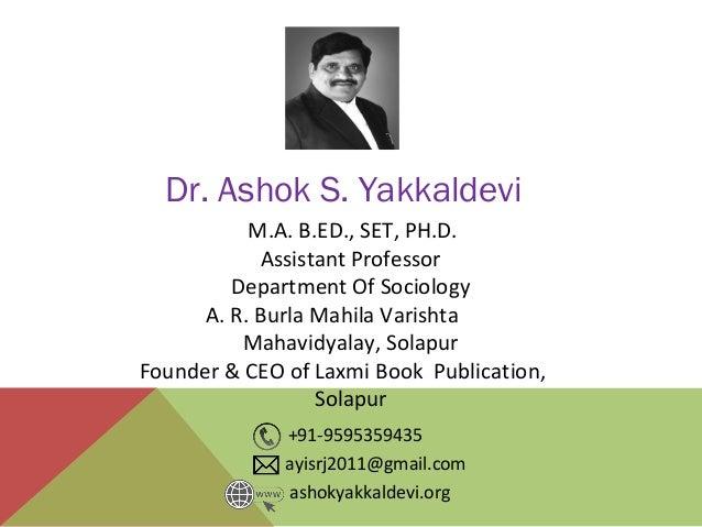 M.A. B.ED., SET, PH.D. Assistant Professor Department Of Sociology A. R. Burla Mahila Varishta Mahavidyalay, Solapur Found...