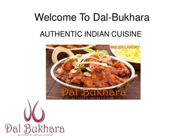 Welcome To Dal-Bukhara AUTHENTIC INDIAN CUISINE