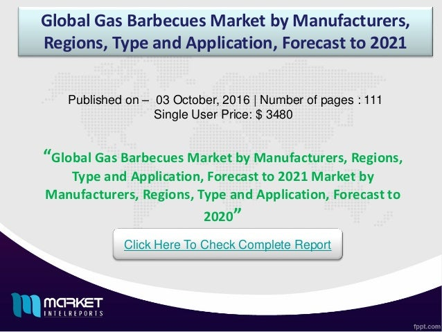 Global Gas Barbecues Market by Manufacturers, Regions, Type and Application, Forecast to 2021 Published on – 03 October, 2...