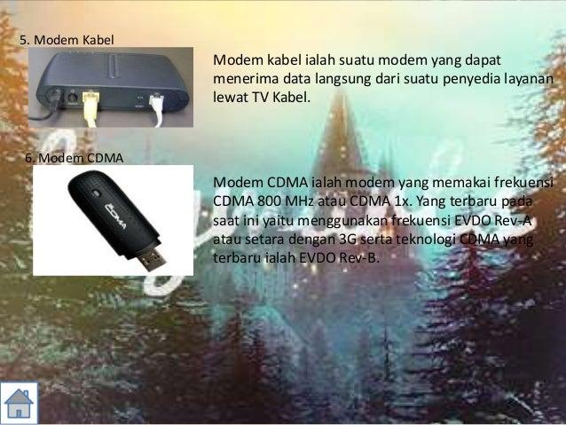 5. Modem Kabel Modem kabel ialah suatu modem yang dapat menerima data langsung dari suatu penyedia layanan lewat TV Kabel....