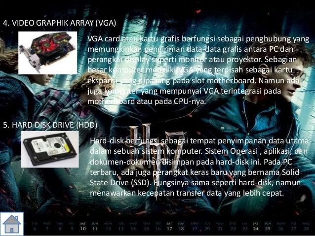 4. VIDEO GRAPHIK ARRAY (VGA) VGA card atau kartu grafis berfungsi sebagai penghubung yang memungkinkan pengiriman data-dat...