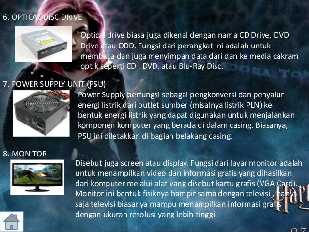 6. OPTICAL DISC DRIVE Optical drive biasa juga dikenal dengan nama CD Drive, DVD Drive atau ODD. Fungsi dari perangkat ini...