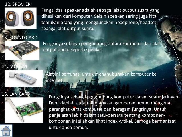 12. SPEAKER Fungsi dari speaker adalah sebagai alat output suara yang dihasilkan dari komputer. Selain speaker, sering jug...