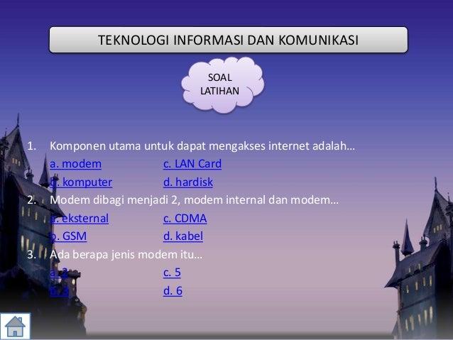 1. Komponen utama untuk dapat mengakses internet adalah… a. modem c. LAN Card b. komputer d. hardisk 2. Modem dibagi menja...