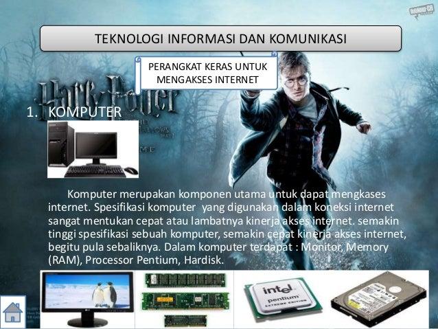 1. KOMPUTER Komputer merupakan komponen utama untuk dapat mengkases internet. Spesifikasi komputer yang digunakan dalam ko...
