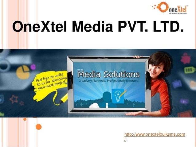 OneXtel Media PVT. LTD. http://www.onextelbulksms.com /