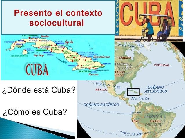 ¿Dónde está Cuba? ¿Cómo es Cuba? Presento el contexto sociocultural
