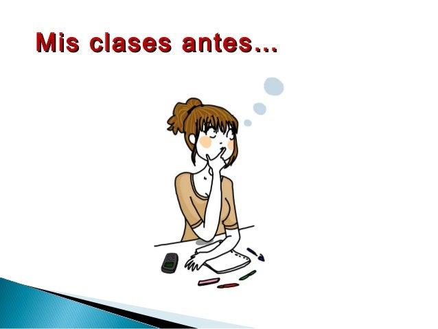 Mis clases antes…Mis clases antes…