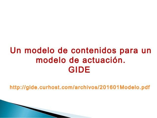 Un modelo de contenidos para un modelo de actuación. GIDE http://gide.curhost.com/archivos/201601Modelo.pdf