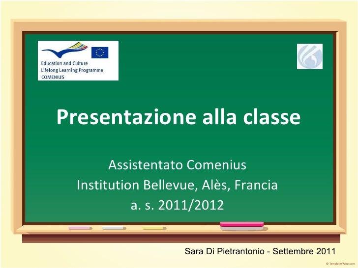 Presentazione alla classe Assistentato Comenius Institution Bellevue, Alès, Francia a. s. 2011/2012 Sara Di Pietrantonio -...