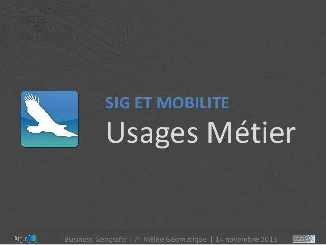 6- Géomatique et Mobilité Clients Aigle Mobile de Business Geografic Slide 3