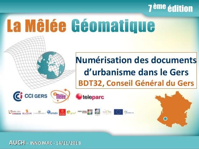 Numérisation des documents d'urbanisme dans le Gers BDT32, Conseil Général du Gers  AUCH – INNOPARC - 14/11/2013