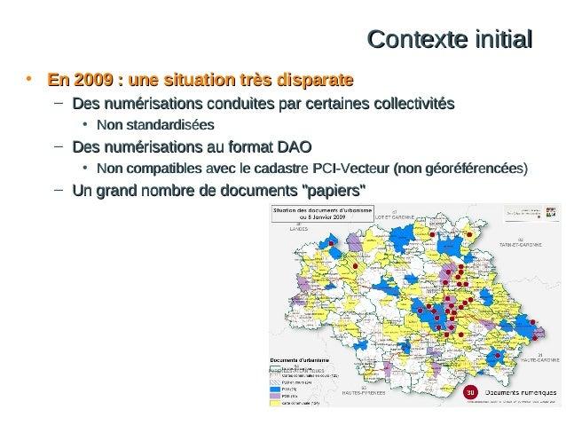 Contexte initial • En 2009 : une situation très disparate – Des numérisations conduites par certaines collectivités • Non ...