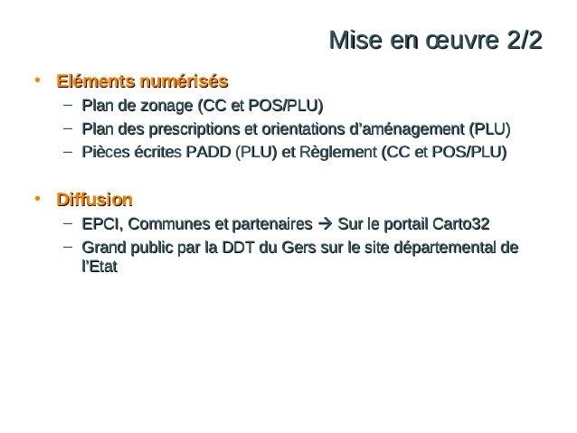Mise en œuvre 2/2 • Eléments numérisés – – –  Plan de zonage (CC et POS/PLU) Plan des prescriptions et orientations d'amén...