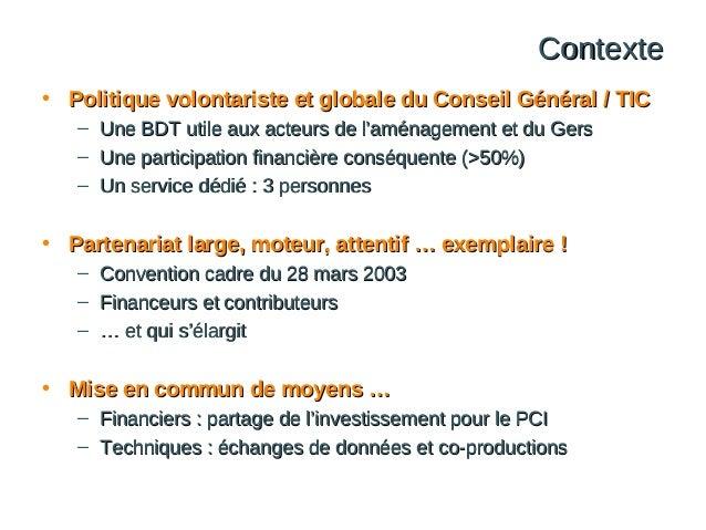 Contexte • Politique volontariste et globale du Conseil Général / TIC – – –  Une BDT utile aux acteurs de l'aménagement et...