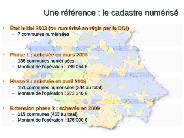 Une référence : le cadastre numérisé •  État initial 2003 (ou numérisé en régie par la DGI) – 7 communes numérisées  •  Ph...