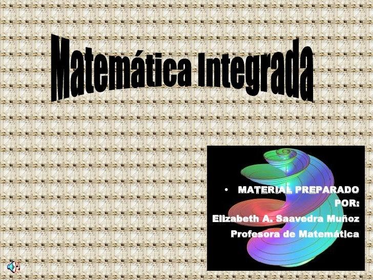 <ul><li>MATERIAL PREPARADO POR: </li></ul><ul><li>Elizabeth A. Saavedra Muñoz </li></ul><ul><li>Profesora de Matemática </...