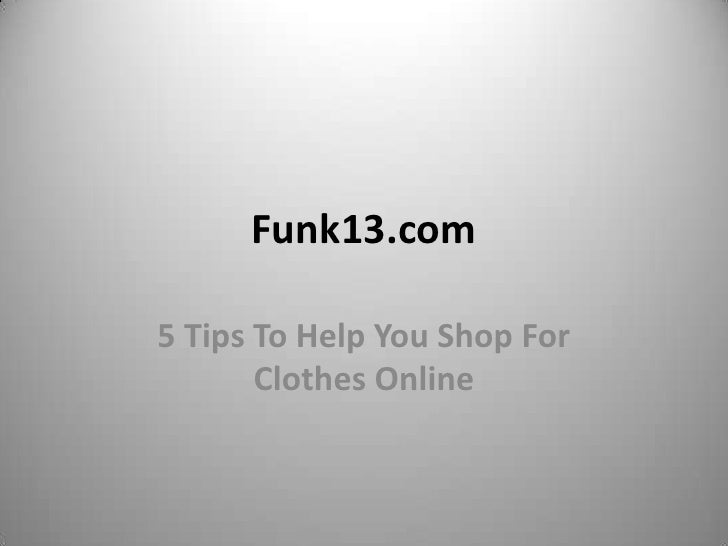 Funk13.com5 Tips To Help You Shop For       Clothes Online