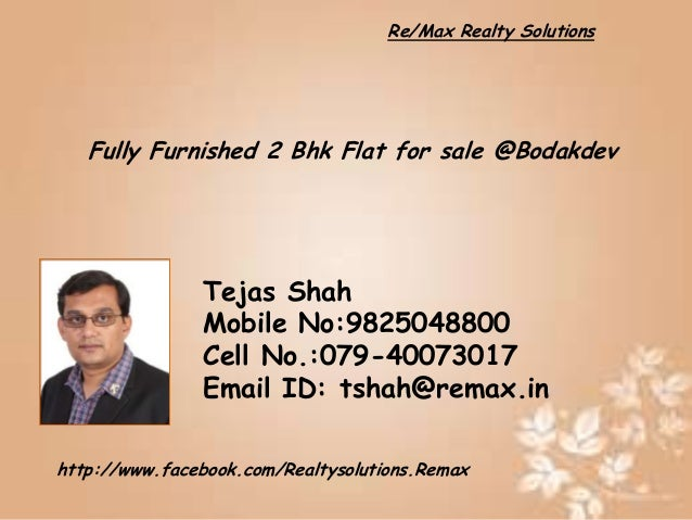 Re/Max Realty Solutions  Fully Furnished 2 Bhk Flat for sale @Bodakdev  Tejas Shah Mobile No:9825048800 Cell No.:079-40073...