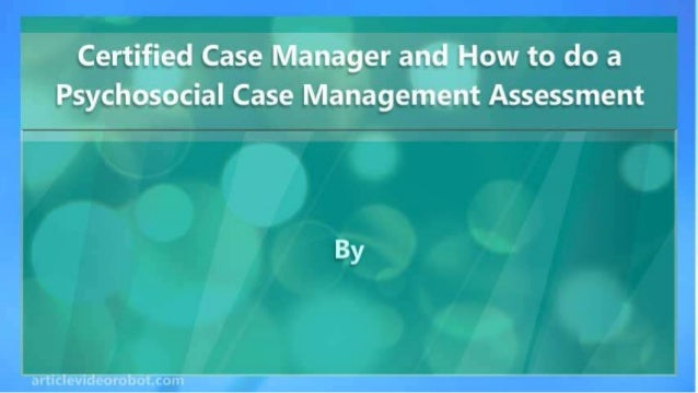 Certified Case Manager and How to do a Psychosocial Case Management A…