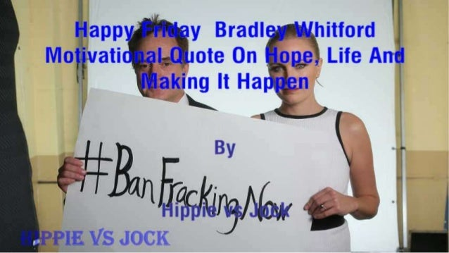 Happy Friday  Bradley Whitford Motivational Quote On Hope, Life And Making It Happen