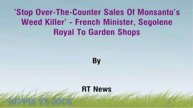 'Stop Over-The-Counter Sales Of Monsanto's Weed Killer' – French Minister, Segolene Royal To Garden Shops