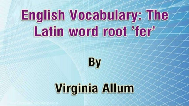 English Vocabulary: The Latin word root 'fer'