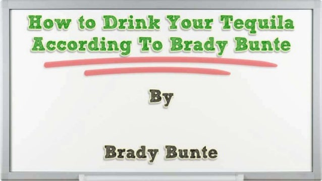 ':5. Brady Bunte.  tequila flavor and  Teq-u: il~a is named -for the region from which it or«i_g+_i. nates.               ...