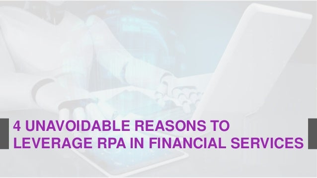 4 UNAVOIDABLE REASONS TO LEVERAGE RPA IN FINANCIAL SERVICES
