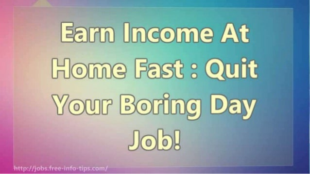 Earn Income At Home Fast : Quit Your Boring Day Job! Slide 2