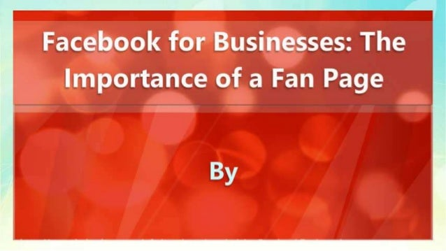 Facebook for Businesses: The Importance of a Fan Page