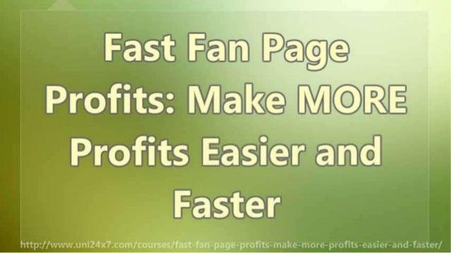 Fast Fan Page Profits: Make MORE Profits Easier and Faster Slide 2