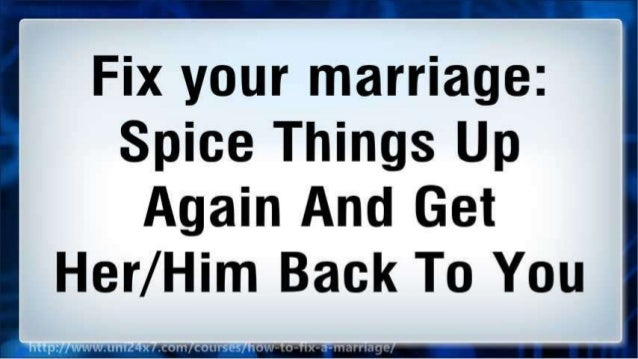 Fix your marriage: Spice Things Up Again And Get Her/Him Back To You