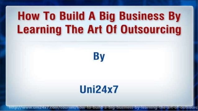 How To Build A Big Business By Learning The Art Of Outsourcing