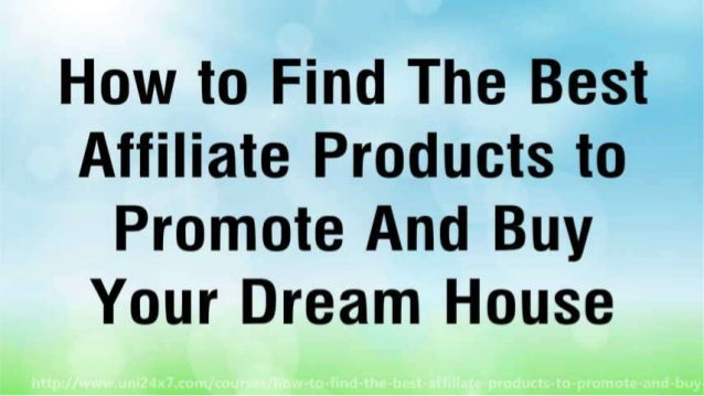 How to Find The Best Affiliate Products to Promote And Buy Your Dream House Slide 2