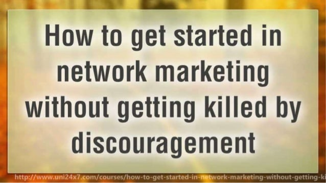 How to get started in network marketing without getting killed by discouragement Slide 2