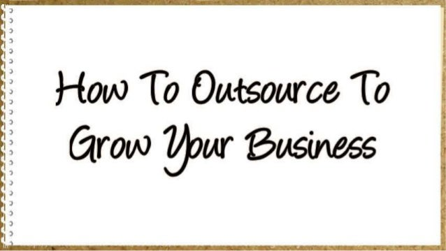 How To Outsource To Grow Your Business Slide 2