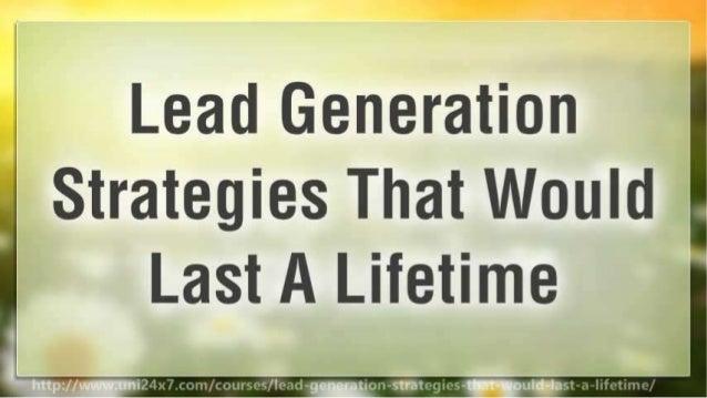 Lead Generation Strategies That Would Last A Lifetime   24x7 E-university Slide 3