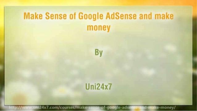 Make Sense of Google AdSense and make money Slide 2